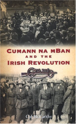 Cumann Na mBan and the Irish Revolution 1914-1923